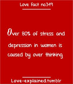 Over 80% of stress and depression in women is caused by over thinking