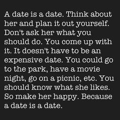 A date is a date.....walks. Free. Picnic. Free. Hiking. Free. It's re thought that YOU actually planned and did something which is something you have NEVER done but instead accuse me of being selfish and materialistic when I bring these points up. So you're home but what are you doing to show the romance and love?