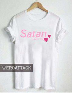 satan loves me T Shirt Size XS,S,M,L,XL,2XL,3XL