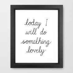 Today I will Do Something Lovely...