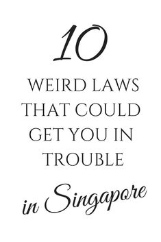 10 weird laws that could get you in trouble in Singapore #travel #singapore