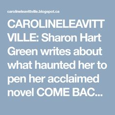 CAROLINELEAVITTVILLE: Sharon Hart Green writes about what haunted her to pen her acclaimed novel COME BACK FOR ME