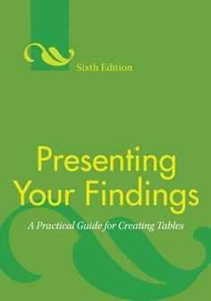 Presenting your findings : a practical guide for creating tables / Adelheid A.M. Nicol and Penny M. Pexman