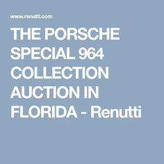 THE PORSCHE SPECIAL 964 COLLECTION AUCTION IN FLORIDA - Renutti