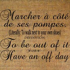 French Funny Quote Definition To Be Out of It Shoes Digital Image Download Transfer To Pillows Tote Tea Towels Burlap No. 2730