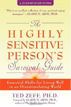 Bestseller Books Online The Highly Sensitive Person's Survival Guide: Essential Skills for Living Well in an Overstimulating World (Step-By-Step Guides) Ted Zeff, Elaine N. Aron $12.89  - http://www.ebooknetworking.net/books_detail-1572243961.html