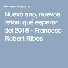 Nuevo año, nuevos retos: qué esperar del 2018 - Francesc Robert Ribes