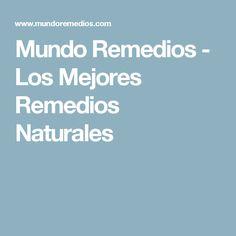 Mundo Remedios - Los Mejores Remedios Naturales