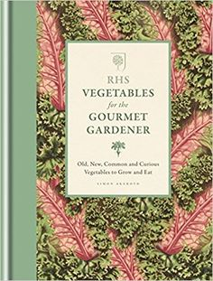 RHS Vegetables for the Gourmet Gardener: Old, new, common and curious vegetables to grow and eat (Rhs Gourmet Gardener): Amazon.co.uk: The Royal Horticultural Society, Simon Akeroyd: 9781845338862: Books