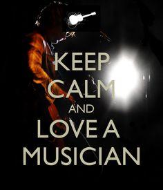 KEEP CALM AND LOVE A  MUSICIAN
