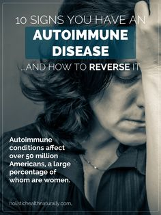 10 Signs You Have An Autoimmune Disease And How To Reverse It | holistichealthnaturally.com