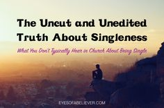 The Uncut and Unedited Truth About Singleness