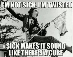 I'm Not Sick, You Know