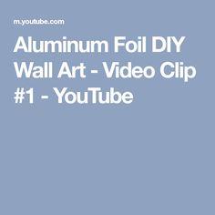 Aluminum Foil DIY Wall Art - Video Clip #1 - YouTube