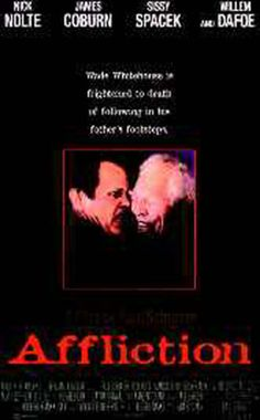 Affliction, starring Nick Nolte, James Coburn, Mary Beth Hurt, Sissy Spacek and Willem Dafoe. Written and directed by Paul Schrader, based on the novel by Russell Banks. ($19.99)