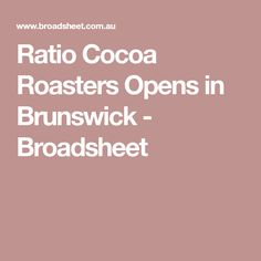 Ratio Cocoa Roasters Opens in Brunswick - Broadsheet Cocoa, Beans, Food And Drink, Chocolate, Chocolates, Theobroma Cacao, Hot Chocolate, Brown, Beans Recipes