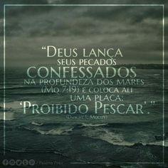 """""""Deus lança seus pecados confessados na profundeza dos mares (Mq 7:19) e coloca ali uma placa: 'Proibido Pescar'."""" (Dwight L. Moody)"""