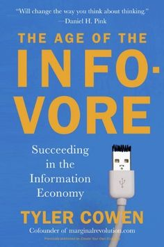 The Age of the Infovore: Succeeding in the Information Economy by Tyler Cowen. $15.26. Reading level: Ages 18 and up. Publisher: Plume (June 29, 2010)