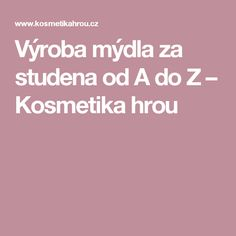 Výroba mýdla za studena od A do Z – Kosmetika hrou Decor, Decoration, Decorating, Home Decoration, Deco, Embellishments, Dekoration