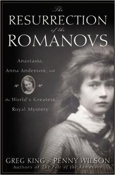 Amazon.com: The Resurrection of the Romanovs: Anastasia, Anna Anderson, and the World's Greatest Royal Mystery eBook: Greg King, Penny Wilson: Kindle Store