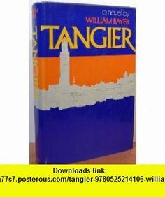 Tangier (9780525214106) William Bayer , ISBN-10: 0525214100  , ISBN-13: 978-0525214106 ,  , tutorials , pdf , ebook , torrent , downloads , rapidshare , filesonic , hotfile , megaupload , fileserve