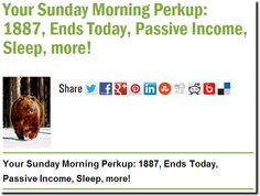 Your Sunday Morning Perkup: 1887, Ends Today, Passive Income, Sleep, more!
