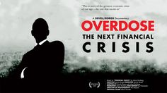Overdose: The Next Financial Crisis. Award-winning youtube hit giving fresh insight into the greatest economic crisis of our age: the one still awaiting us. ...