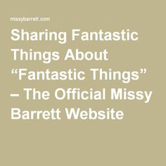 "Sharing Fantastic Things About ""Fantastic Things"" – The Official Missy Barrett Website"