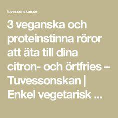 3 veganska och proteinstinna röror att äta till dina citron- och örtfries – Tuvessonskan | Enkel vegetarisk mat