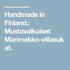 Handmade in Finland.: Mustavalkoiset Marimekko-villasukat.
