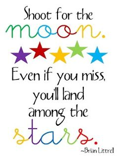 shoot for the moon poster was always my fav in school! Growning up, I had 3 teachers who had this poster on their walls 🙂 my grade teacher, my year of grade (reading) teacher, and my grade teacher 😀 I loved being in the classroom reading this everyday! Inspirational Quotes For Kids, Great Quotes, Me Quotes, Motivational Quotes, Qoutes, Class Quotes, Congratulations Quotes, Teaching Quotes, Education Quotes