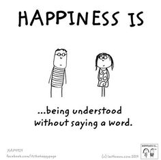 Happiness is being understood without saying a word.