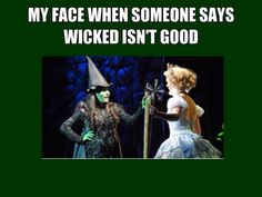 When someone says wicked isn't good. Wicked humor