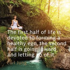 """This first half of life is devoted to forming a healthy ego, the second half is going inward and letting go of it."" -Carl Jung Quote"