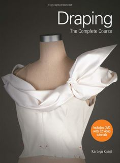 Draping: The Complete Course - Karolyn Kiisel | An absolutely amazing book, with details photographs, explaining how to drape anything, from a simple A line skirt to a trench coat. Stunningly done, explained, photographed... I learnt a lot!