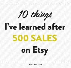 This week I hit 500 sales in my Etsy shop. Since my previous Etsy tips post was so popular, I figured you might want to know what I've learned about building, promoting, and selling products on Etsy s