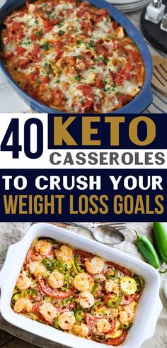 This contains: 50 Keto Casseroles To Crush Your Weight Loss Goals (text), low carb casserole in a blue dish in top image and utensils on the side, bottom image is keto shrimp bake in white casserole dish with utensils and white napkin in the background