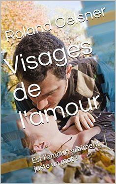 Visages de l'amour: Est l'amour, vraiment, juste un mot ? de Roland Oelsner, http://www.amazon.fr/dp/B0182YVXFG/ref=cm_sw_r_pi_dp_0hGvwb18644R9