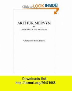 Arthur Mervyn Or Memoirs of the Year 1793 (9781428036734) Charles Brockden Brown , ISBN-10: 1428036733  , ISBN-13: 978-1428036734 ,  , tutorials , pdf , ebook , torrent , downloads , rapidshare , filesonic , hotfile , megaupload , fileserve