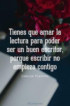"""Tienes que #Amar la #Lectura para poder ser un buen #Escritor, porque #Escribir no empieza contigo"". #CarlosFuentes #FrasesCelebres @candidman"