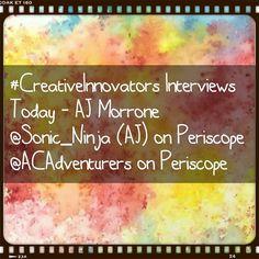 Starting NOW!! @ACAdventurers On Periscope #CreativeInnovators Interview  AJ Morrone - Artist @sonic_ninja (AJ) on Periscope  @sonic_ninja on Instagram