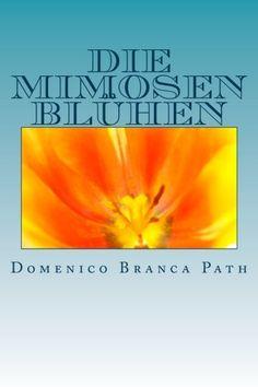 Die Mimosen blühen (Die Mimosen blhen) (Volume 1) (German Edition) by By Domenico Branca Path By