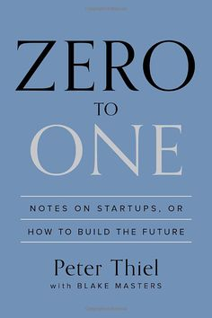 Zero to One: Notes on Startups, or How to Build the Future: Peter Thiel, Blake Masters: 0000804139296: Amazon.com: Books