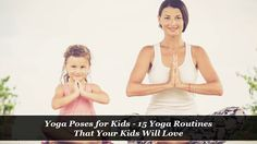 Keep Your Kids Healthy & Fit By Practicing Yoga Daily. Check out these 15 Easy-To-Do #Yoga Poses for #Kids! #caredforyourlovedones