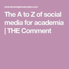 The A to Z of social media for academia | THE Comment