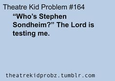 [ theatre kid problems ] my little sister is always mixing him up with Andrew Lloyd Webber too...