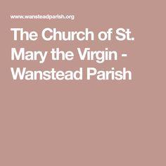 The Church of St. Mary the Virgin - Wanstead Parish