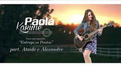 Paola Karime - Entrego os Pontos Part. Ataíde & Alexandre