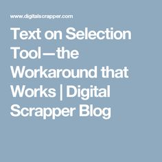 Text on Selection Tool—the Workaround that Works | Digital Scrapper Blog
