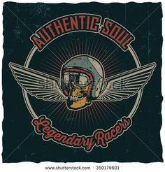 stock-vector-authenticsoul-legendary-racers-t-shirt-design-with-hand-drawn-skull-in-helmet-and-two-wings-on-350179601.jpg (450×470)